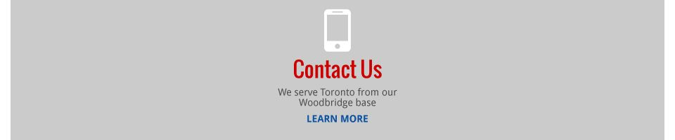 Contact Us | We serve Toronto from our Woodbridge base | LEARN MORE