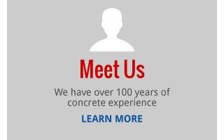 Meet Us | We have over 100 years of concrete experience | LEARN MORE