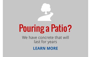 Pouring a patio? | We have concrete that will last for years | LEARN MORE